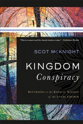 Image for Kingdom Conspiracy: Returning to the Radical Mission of the Local Church