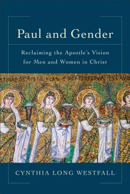 Image for Paul and Gender: Reclaiming the Apostle's Vision for Men and Women in Christ