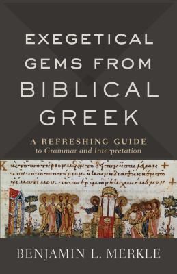 Image for Exegetical Gems from Biblical Greek: A Refreshing Guide to Grammar and Interpretation