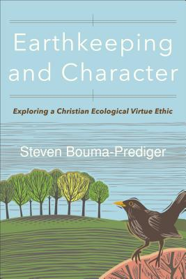 Image for Earthkeeping and Character: Exploring a Christian Ecological Virtue Ethic
