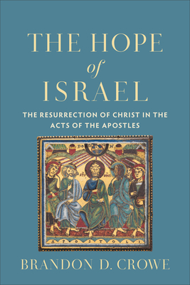Image for The Hope of Israel: The Resurrection of Christ in the Acts of the Apostles