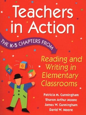 Teachers in Action: The K-5 Chapters from Reading and Writing in Elementary Schools