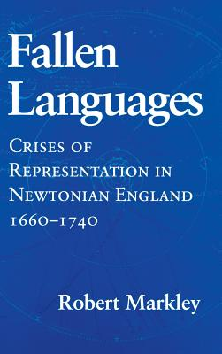 Image for Fallen Languages: Crises of Representation in Newtonian England, 1660-1740