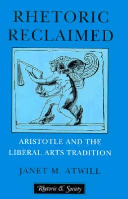 Image for Rhetoric Reclaimed: Aristotle and the Liberal Arts Tradition (Rhetoric and Society)