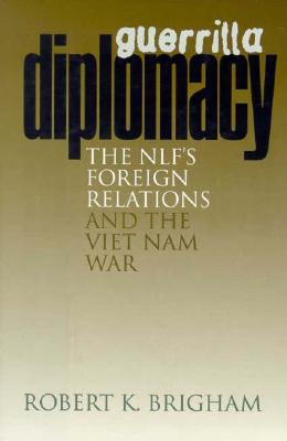 Image for Guerrilla Diplomacy: The NLF's Foreign Relations and the Viet Nam War