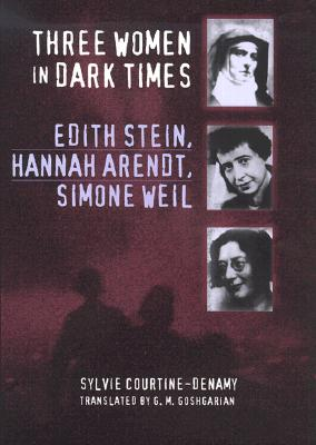 Image for Three Women in Dark Times: Edith Stein, Hannah Arendt, Simone Weil (First English edition)