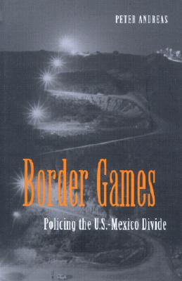 Image for Border Games: Policing the U.S.- Mexico Divide (Cornell Studies in Political Economy)