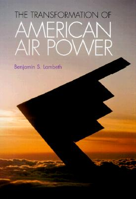 The Transformation of American Air Power (Cornell Studies in Security Affairs), Lambeth,Benjamin S.