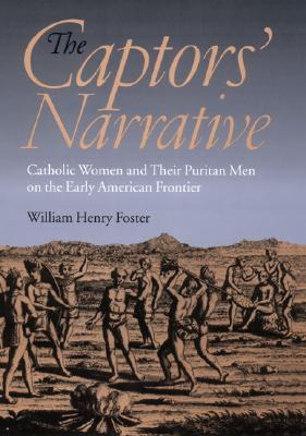CAPTORS' NARRATIVE : CATHOLIC WOMEN AND, WILLIAM HENR FOSTER