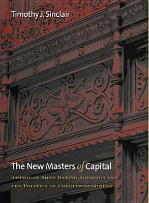 Image for The New Masters of Capital: American Bond Rating Agencies and the Politics of Creditworthiness (Cornell Studies in Political Economy)