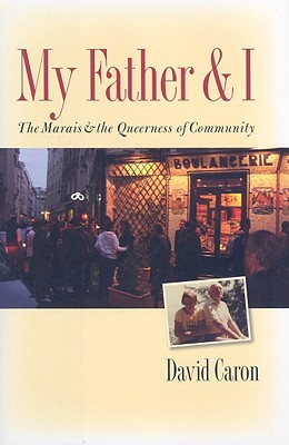 Image for MY FATHER & I THE MARAIS & THE QUEERNESS OF COMMUNITY