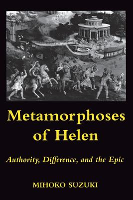 Image for Metamorphoses of Helen: Authority, Difference, and the Epic