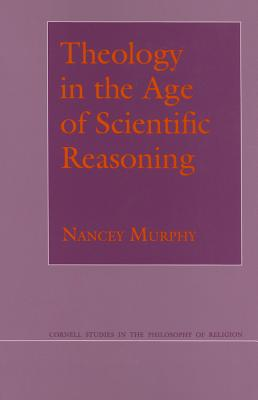 Theology in the Age of Scientific Reasoning (Cornell Studies in the Philosophy of Religion), Murphy, Nancey