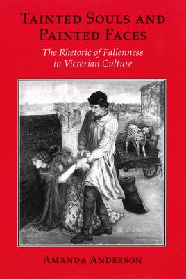 Image for Tainted Souls and Painted Faces: The Rhetoric of Fallenness in Victorian Culture (Reading Women Writing)