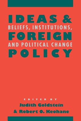 Image for Ideas and Foreign Policy: Beliefs, Institutions, and Political Change (Cornell Studies in Political Economy)