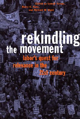 Image for Rekindling the Movement: Labor's Quest for Relevance in the 21st Century (Frank W. Pierce Memorial Lectureship and Conference Series)