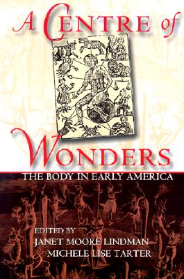 A Centre of Wonders: The Body in Early America