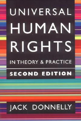 Universal Human Rights in Theory and Practice, Jack Donnelly