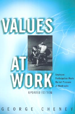 Values at Work: Employee Participation Meets Market Pressure at Mondragon, Cheney, George