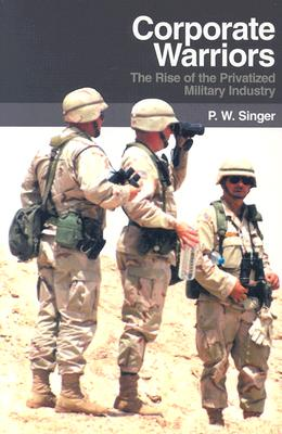 Image for Corporate Warriors: The Rise of the Privatized Military Industry (Cornell Studies in Security Affairs)