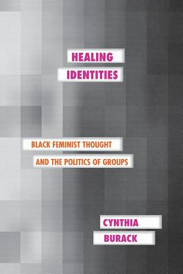 Image for Healing Identities: Black Feminist Thought and the Politics of Groups (Psychoanalysis and Social Theory)