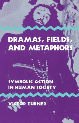 Image for Dramas, Fields, and Metaphors: Symbolic Action in Human Society