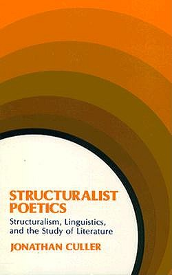 Structuralist Poetics: Structuralism, Linguistics, and the Study of Literature, Jonathan D. Culler