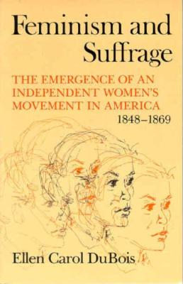 Feminism and Suffrage: The Emergence of an Independent Women's Movement in America, 1848-1869, Dubois, Ellen Carol
