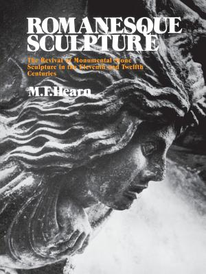 Romanesque Sculpture: The Revival of Monumental Stone Sculpture in the Eleventh and Twelfth Centuries, Hearn, M. F.