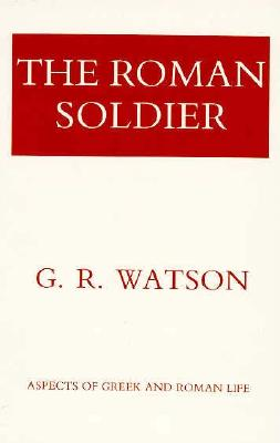The Roman Soldier (Aspects of Greek and Roman Life), WATSON, George Ronald
