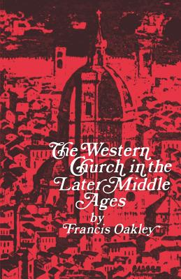 The Western Church in the Later Middle Ages, FRANCIS OAKLEY
