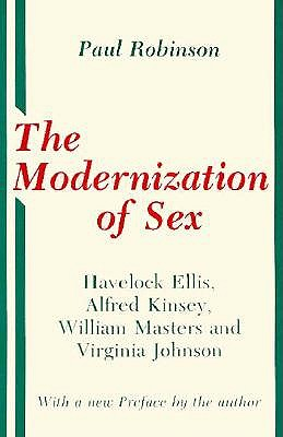 Image for The Modernization of Sex: Havelock Ellis, Alfred Kinsey, William Masters and Virginia Johnson (Cornell paperbacks)