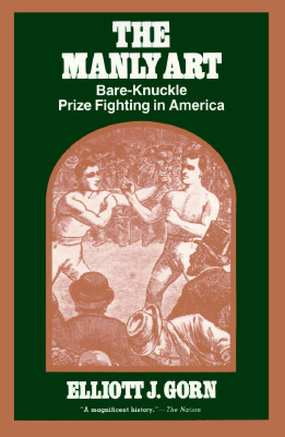 Image for Manly Art: Bare-Knuckle Prize Fighting in America, The