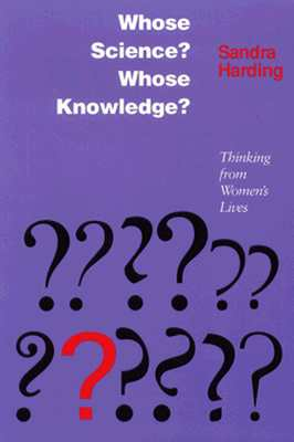 Whose Science? Whose Knowledge?: Thinking from Women's Lives, Harding, Sandra
