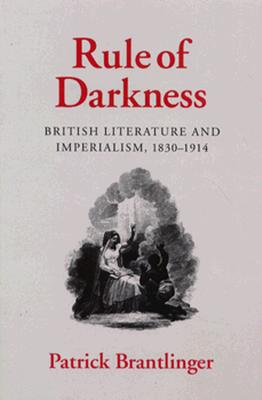 Rule of Darkness: British Literature and Imperialism, 1830-1914, Patrick Brantlinger