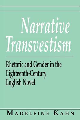 Narrative Transvestism: Rhetoric and Gender in the Eighteenth-Century English Novel (Reading Women Writing), Kahn, Madeleine