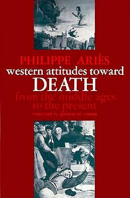 Western Attitudes toward Death: From the Middle Ages to the Present (The Johns Hopkins Symposia in Comparative History), PHILIPPE ARIES