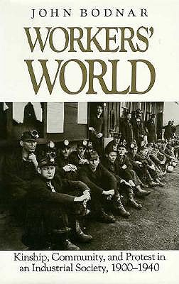 Image for Workers' World: Kinship, Community, and Protest in an Industrial Society, 1900-1940 (Studies in Industry and Society)