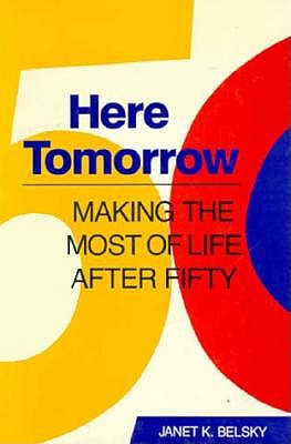 Image for Here Tomorrow: Making the Most of Life after Fifty