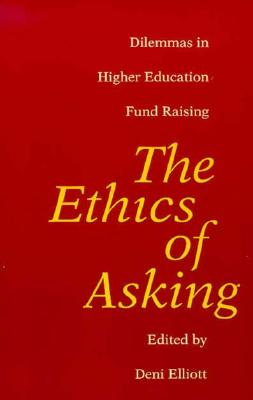 Image for The Ethics of Asking: Dilemmas in Higher Education Fund Raising