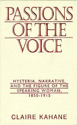 Image for Passions of the Voice: Hysteria, Narrative and the Figure of the Speaking Woman, 1850-1915