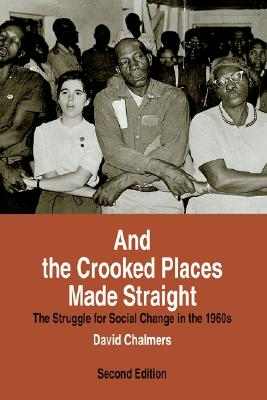 And the Crooked Places Made Straight: The Struggle for Social Change in the 1960s (The American Moment), Chalmers, David