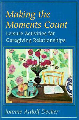 Image for Making the Moments Count: Leisure Activities for Caregiving Relationships