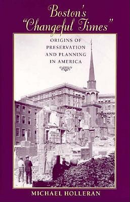 "Image for Boston's ""Changeful Times"": Origins of Preservation and Planning in America (Creating the North American Landscape)"