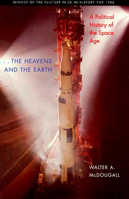 Image for ...the Heavens and the Earth: A Political History of the Space Age