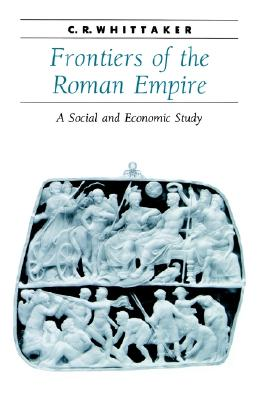 Frontiers of the Roman Empire: A Social and Economic Study (Ancient Society and History), C. R. Whittaker (Author)