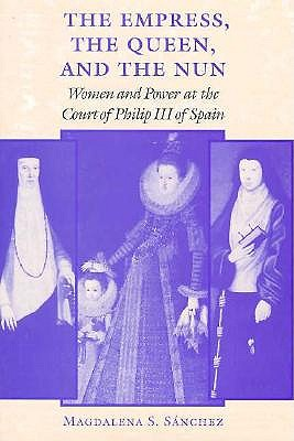 "Image for ""The Empress, The Queen, and the Nun: Women and Power at the Court of Philip III of Spain"""