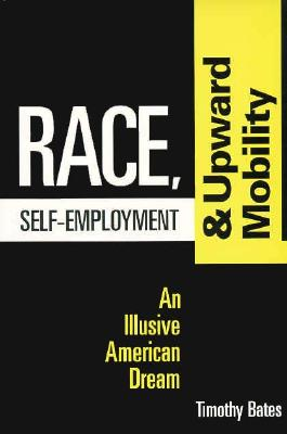 Image for Race, Self-Employment, and Upward Mobility: An Illusive American Dream (Policy)