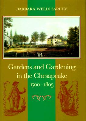 Image for Gardens and Gardening in the Chesapeake, 1700-1805
