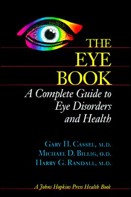 The Eye Book: A Complete Guide to Eye Disorders and Health (A Johns Hopkins Press Health Book), Cassel MD, Gary H.; Billig OD, Michael D.; Randall MD, Harry G.